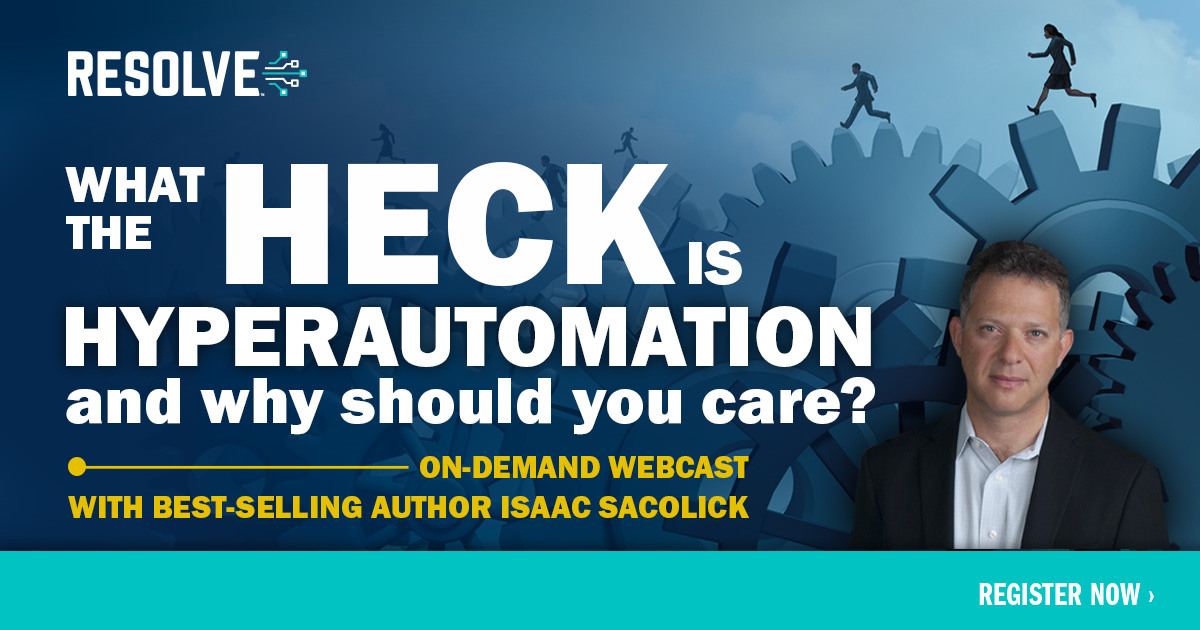 Resolve's What is Hyperautomation Webcast provides advice from bestelling-author Isaac Sacolick.